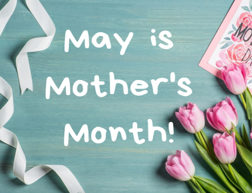 May is Mothers Month!